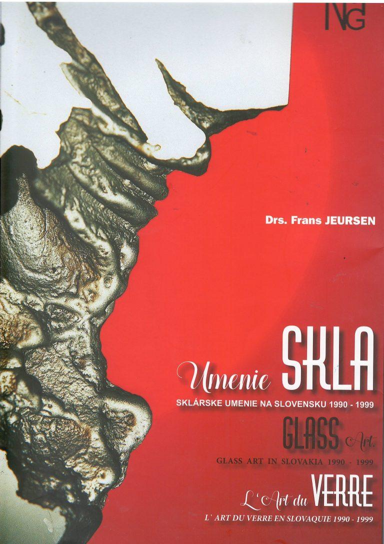 Umenie skla – sklárske umenie na Slovensku 1990-1999 – Glass Art in Slovakia 1990-1999 – L´Art du Verre en Slovaquie 1990-1999