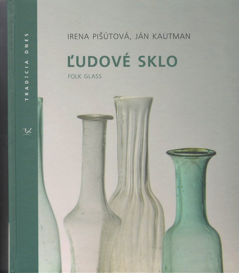 Ľudové sklo – autori Irena Pišútová, Ján Kautman