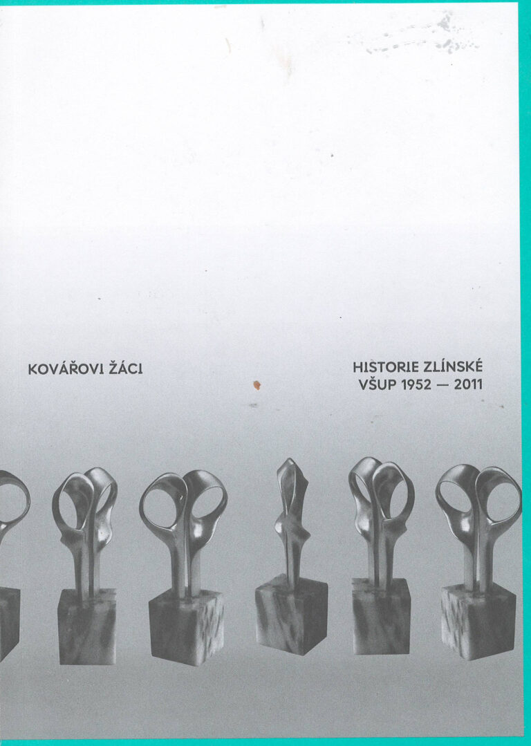 Kovářovi žáci – historie zlínské VŠUP 1959-2011
