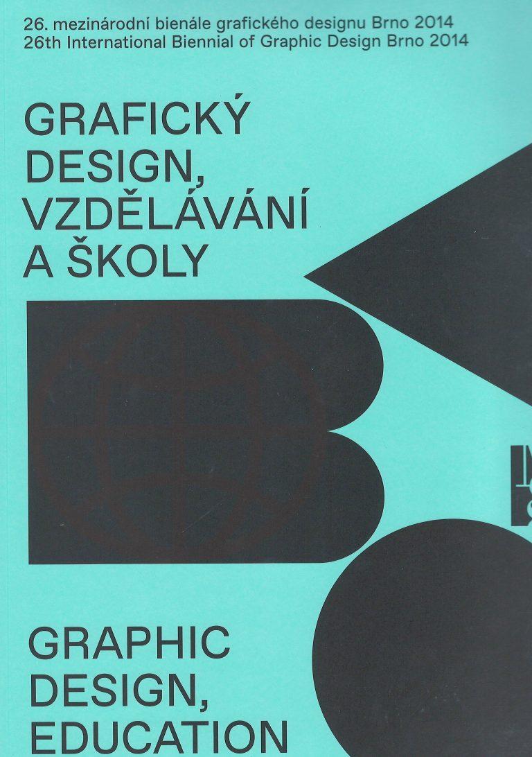 26. mezinárodní bienále grafického designu Brno 2014 – grafický design, vzdělávání a školy / graphic design, education and schools – 19.6. - 26.10.2014