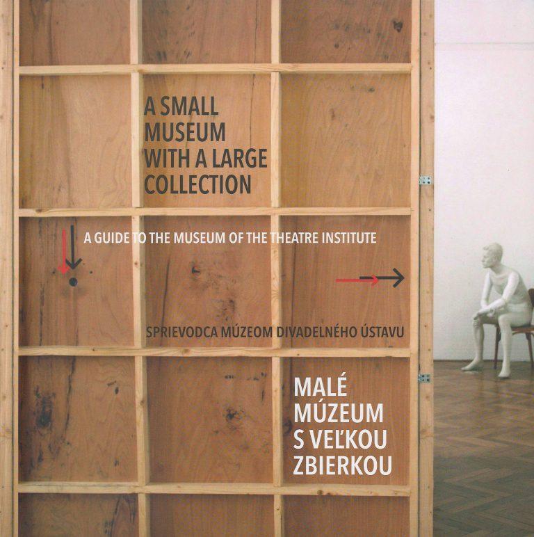 Malé múzeum s veľkou zbierkou – sprievodca múzeom divadelného ústavu / a guide to the museum of the theatre institute