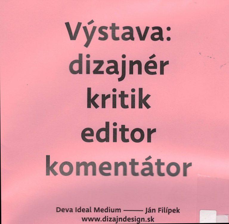 Výstava: dizajnér, kritik, editor, komentátor – výstava k 15. výročiu založenia Katedry vizuálnej komunikácie na Vysokej škole výtvarných umení v Bratislave 18.12.2014 - 25.01.2015
