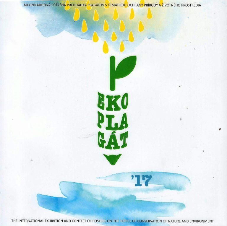 Ekoplagát '17 – medzinárodná súťažná prehliadka plagátov s tematikou ochrany prírody a životného prostredia / the international exhibition and contest of posters on the topics of conservation of nature and environment