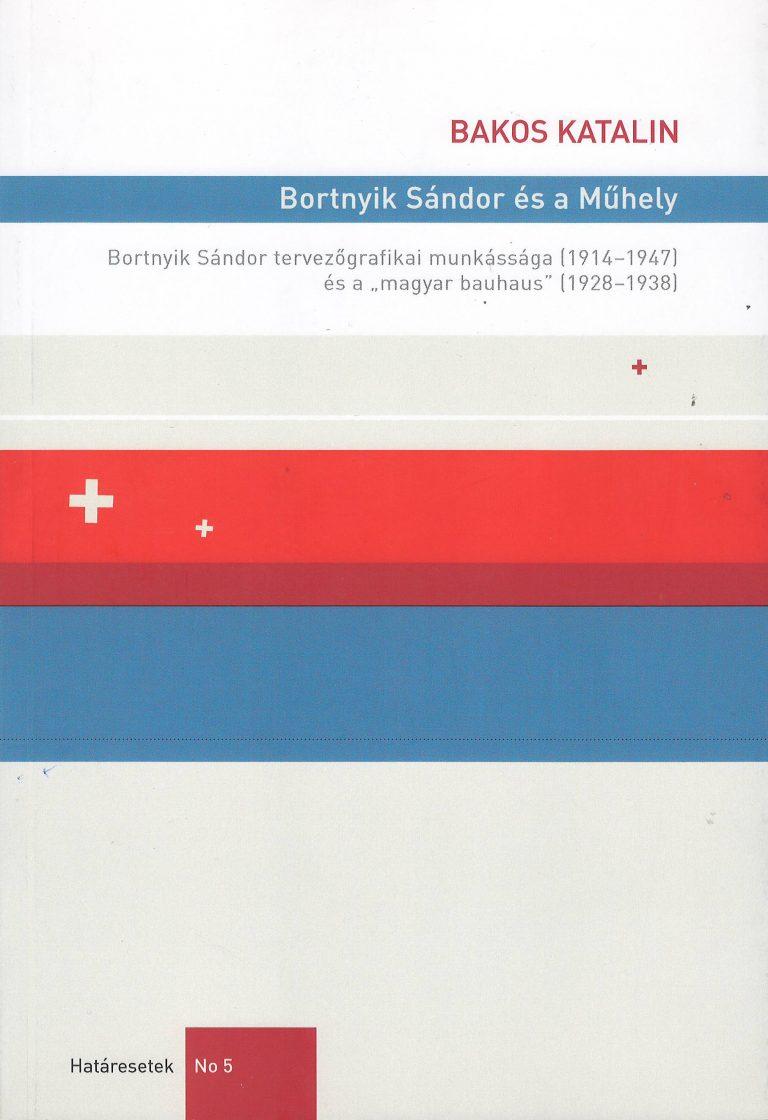 """Bortnyik Sándor és a """"Műhely"""" – Bortnyik Sándor tervezőgrafikai munkássága [1917-1947] és a """"magyar bauhaus"""" [1928-1938]]"""