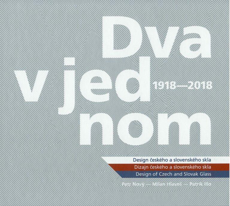 Dva v jednom – design českého a slovenského skla 1918-2018 – dizajn českého a slovenského skla 1918-2018 – design of Czech and Slovak glass 1918-2018