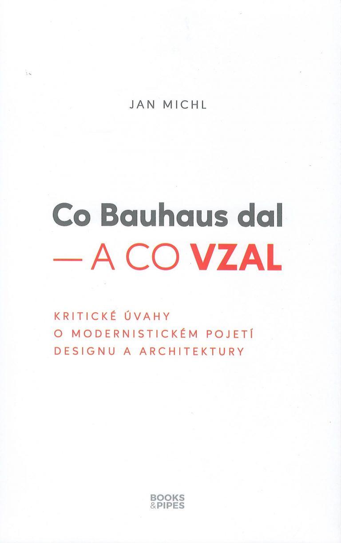 Co Bauhaus dal - a co vzal – kritické úvahy o modernistickém pojetí designu a architektury