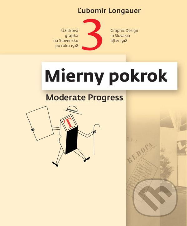 Úžitková grafika na Slovensku po roku 1918 3. časť / Graphic Design in Slovakia after 1918. Mierny pokrok / Moderate Progress, Ľubomír Longauer, 2020
