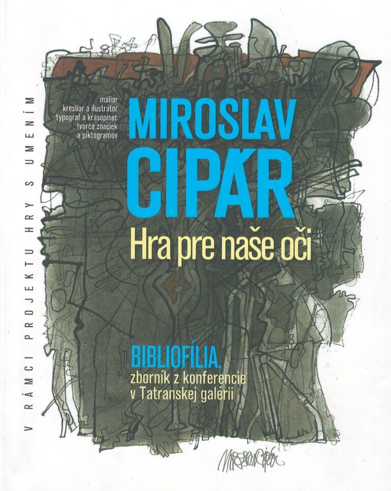 Miroslav Cipár: hra pre naše oči – v rámci projektu hry s umením – Bibliofília, zborník z konferencie v Tatranskej galérii