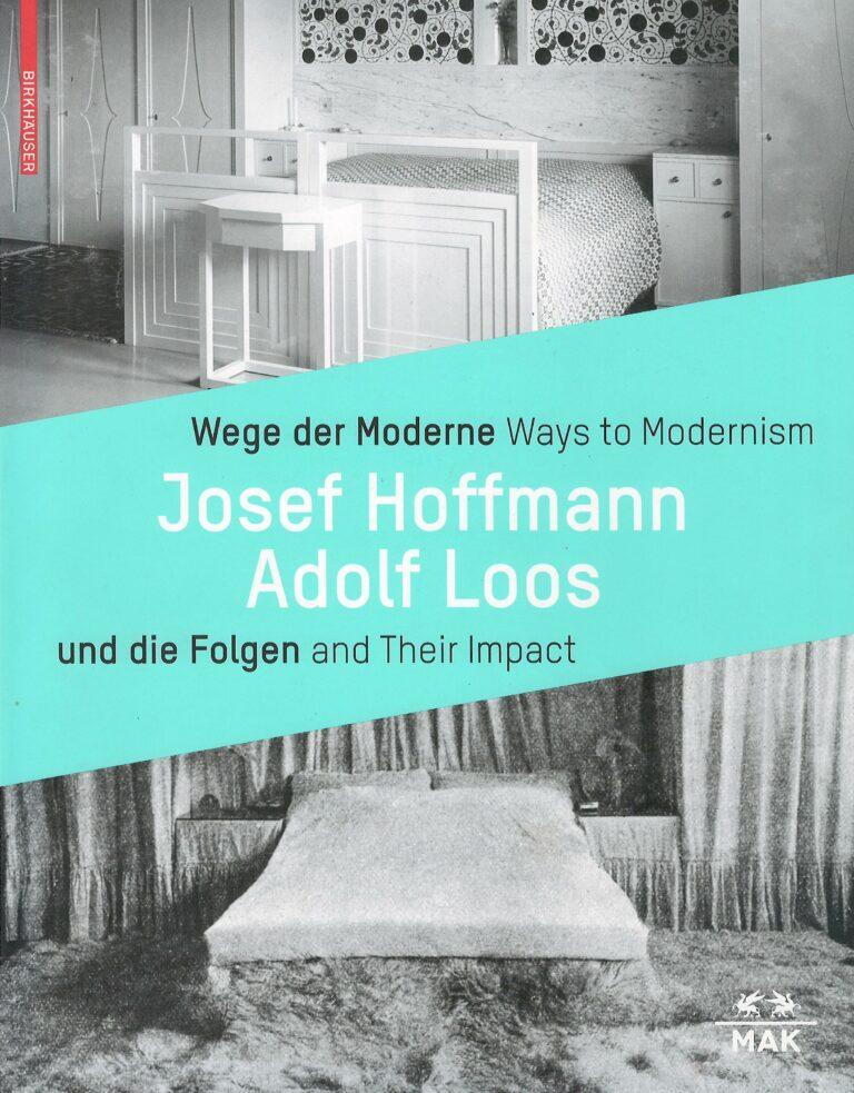 Wege der Moderne – Josef Hoffmann, Adolf Loos und die Folgen – Josef Hoffmann, Adolf Loos and Their Impact