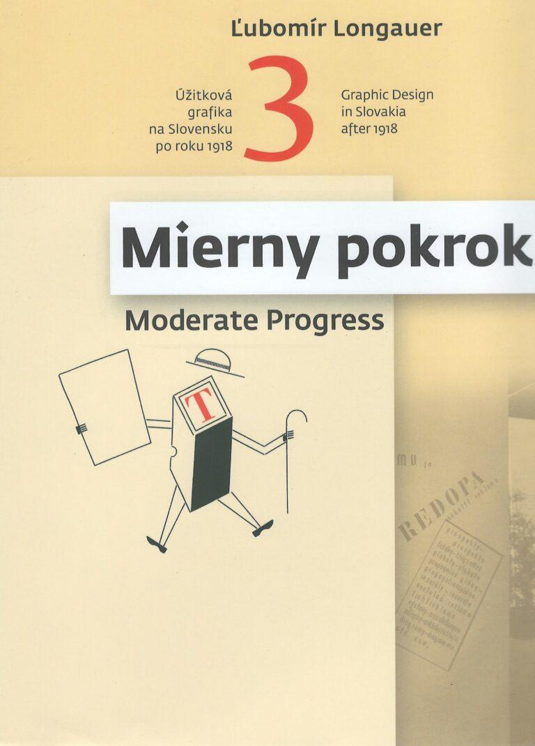 Mierny pokrok – okruh Školy umeleckých remesiel 2 – the School of Arts and Crafts Circle 2 – úžitková grafika na Slovensku po roku 1918 – graphic design in Slovakia after 1918