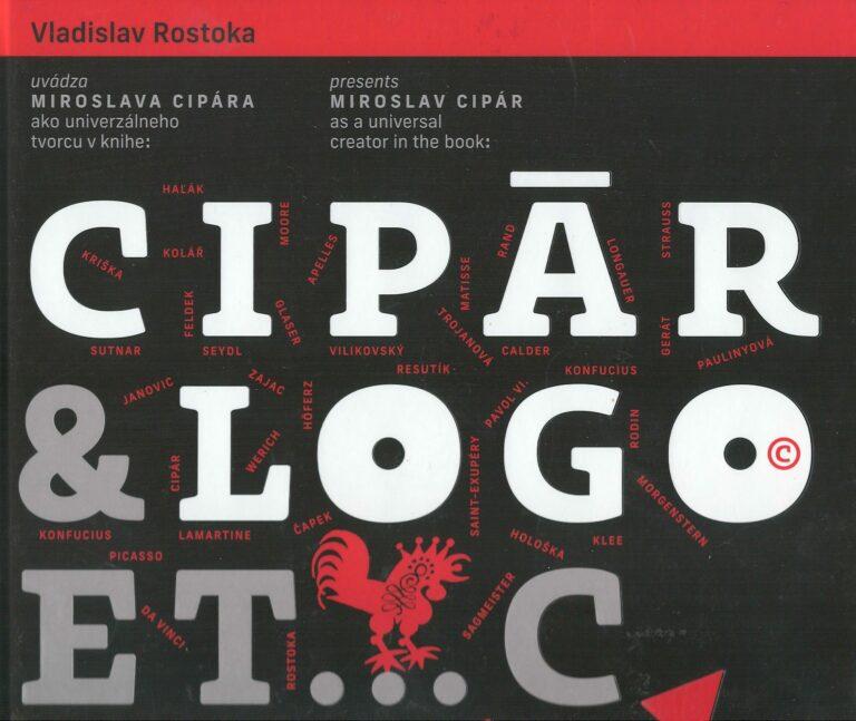 Cipár & Logo. ET.C – Vlasdislav Roztoka uvádza Miroslava Cipára ako univerzálneho tvorcu v knihe: / presents Miroslav Cipár as a universal creator in the book: